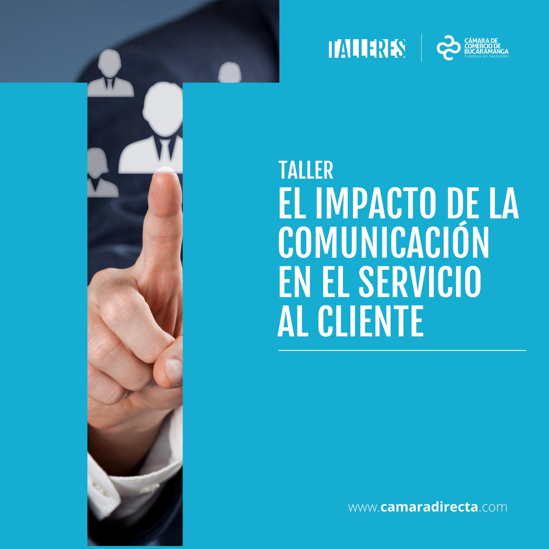 TALLER EL IMPACTO DE LA COMUNICACIÓN EN EL SERVICIO AL CLIENTE
